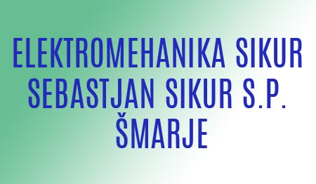ELEKTROMEHANIKA SIKUR SEBASTJAN SIKUR, ŠMARJE
