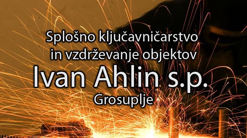 SPLOŠNO KLJUČAVNIČARSTVO IN VZDRŽEVANJE OBJEKTOV, IVAN AHLIN S.P., GROSUPLJE